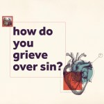 How Do You Grieve Over Sin? (2 Corinthians 7:10-11)