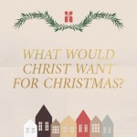 What Would Christ Want for Christmas? (Luke 2:25-35)