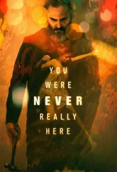 مشاهدة وتحميل فلم You Were Never Really Here لم تكُن هنا أبدًا اونلاين