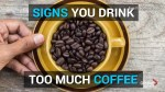 Are you drinking too much coffee?