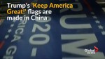 Trump's 'Keep America Great!' flags may bear the brunt of tariffs