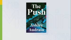 Canadian author Ashley Audrain explores dark sides of motherhood in 'The Push' (05:50)