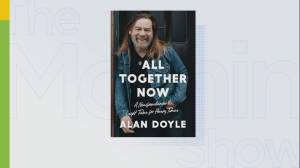 Alan Doyle on his new book 'All Together Now: A Newfoundlander's Light Tales for Heavy Time.' (05:02)
