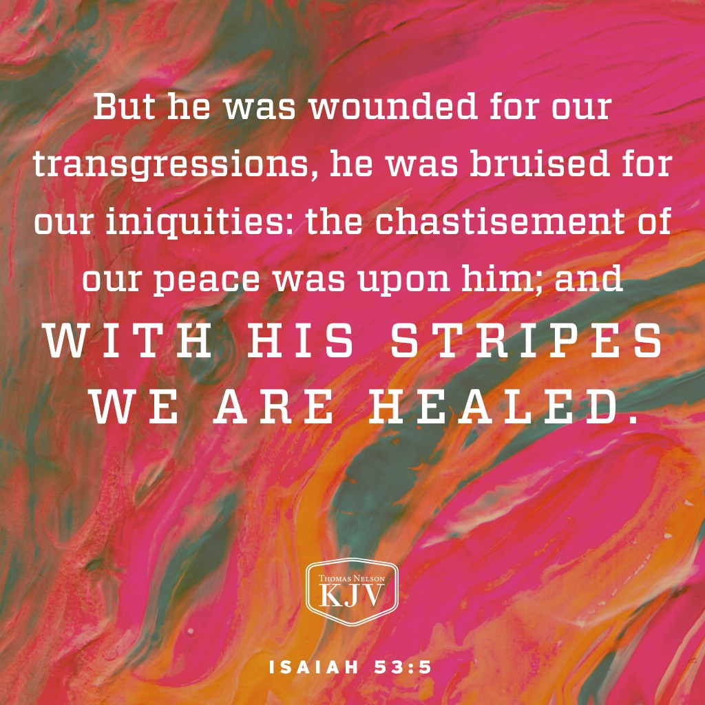 5 But he was wounded for our transgressions, he was bruised for our iniquities: the chastisement of our peace was upon him; and with his stripes we are healed.  6 All we like sheep have gone astray; we have turned every one to his own way; and the Lord hath laid on him the iniquity of us all. Isaiah 53:5-6