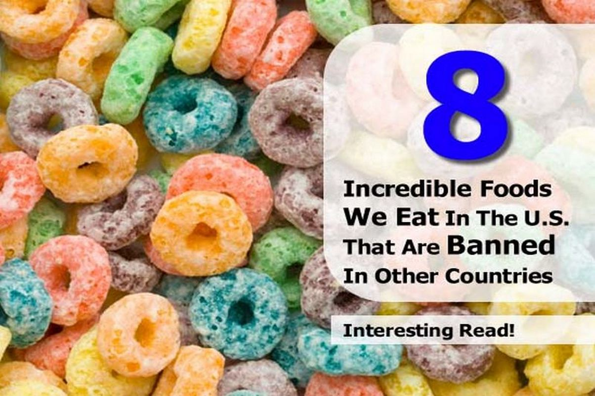 8 Incredible Foods We Eat In The U S That Are Banned In