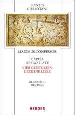 Capita de caritate - Vier Centurien über die Liebe. Griechisch - deutsch