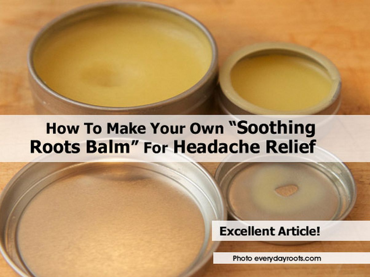 How To Make Your Own Soothing Roots Balm For Headache Relief