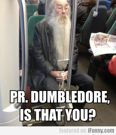 Pr, Dumbledore, Is That You?
