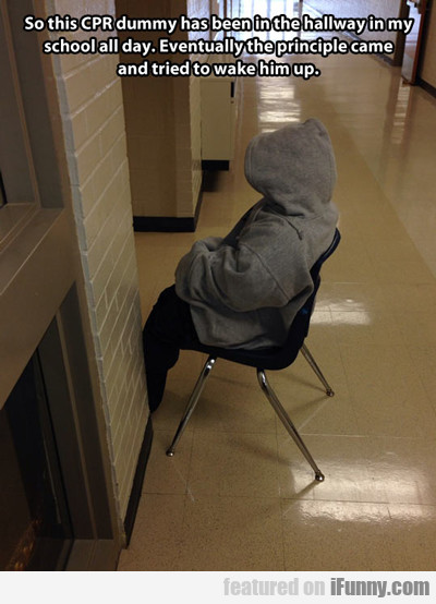So This Cpr Dummy Has Been In The Hallway...