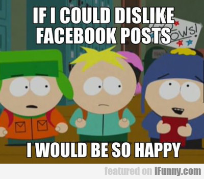 If I Could Dislike Facebook Posts I Would Be So...