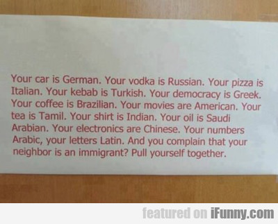 Your Car Is German, Your Vodka Is Russian, Your...