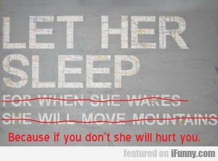 Let Her Sleep For When She Wakes