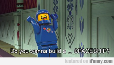 Do You Wanna Build A Spaceship...