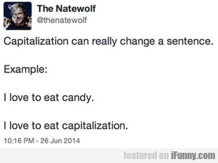 Capitalization Can Really Change A Sentence...