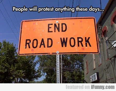 People Will Protest Anything These Days...