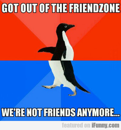 Got Out Of The Friendzone...