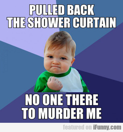 Pulled Back The Shower Curtain...