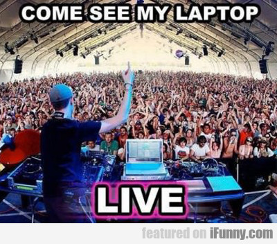 Come See My Laptop Live...
