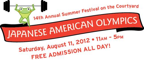 14th Annual Summer Festival on the Courtyard - Japanese American Olympics. Saturday, August 11, 2012. 11am-5pm. FREE ADMISSION ALL DAY!
