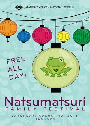 Japanese American National Museum - 2013 Natsumatsuri Family Festival - FREE! Saturday, August 10, 2013, 11am - 5pm