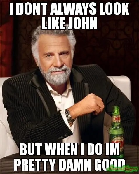 i-dont-always-look-like-john-but-when-i-do-im-pretty-damn-good-meme-17239