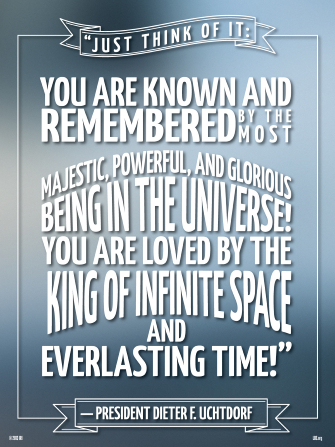 "A blue background paired with a quote by President Dieter F. Uchtdorf: ""You are known and remembered by the most majestic … Being in the universe!"""