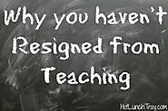 Why you haven't Resigned from Teaching | Hot Lunch Tray