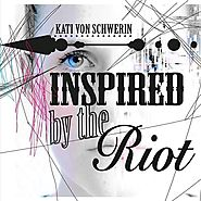 Kati von Schwerin - Inspired By The Riot
