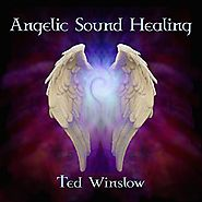 Angelic Sound Healing by Ted Winslow