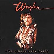 "23. ""I've Always Been Crazy"" - Waylon Jennings (1978)"