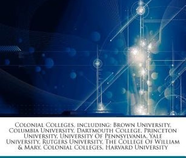 Articles On Colonial Colleges Including Brown University Columbia University Dartmouth College