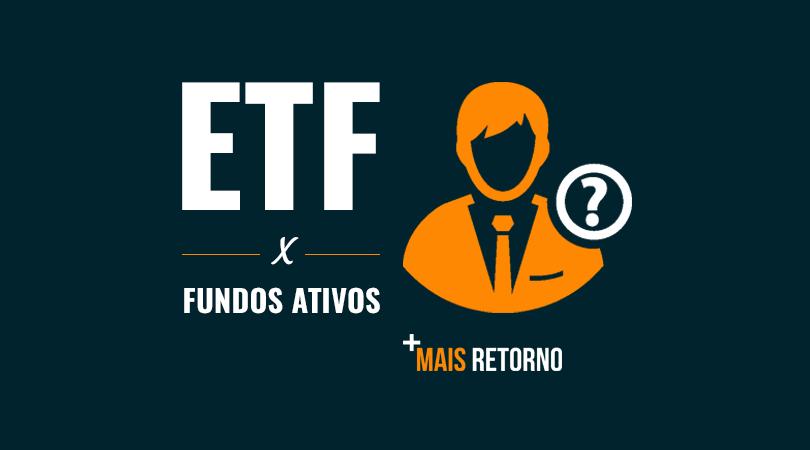 ETF ou fundos ativos
