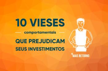 10 vieses comportamentais que prejudicam seus investimentos