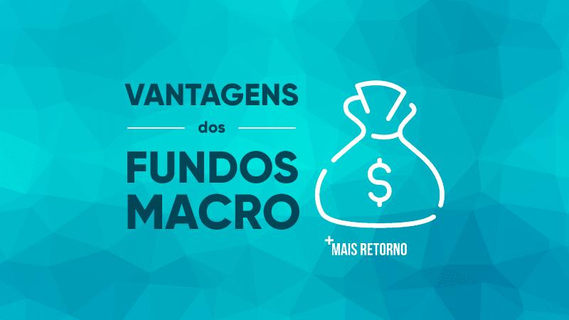 Vantagens dos Fundos Macro