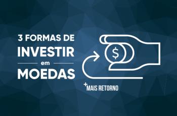 3 formas de investir em moedas e se proteger do câmbio