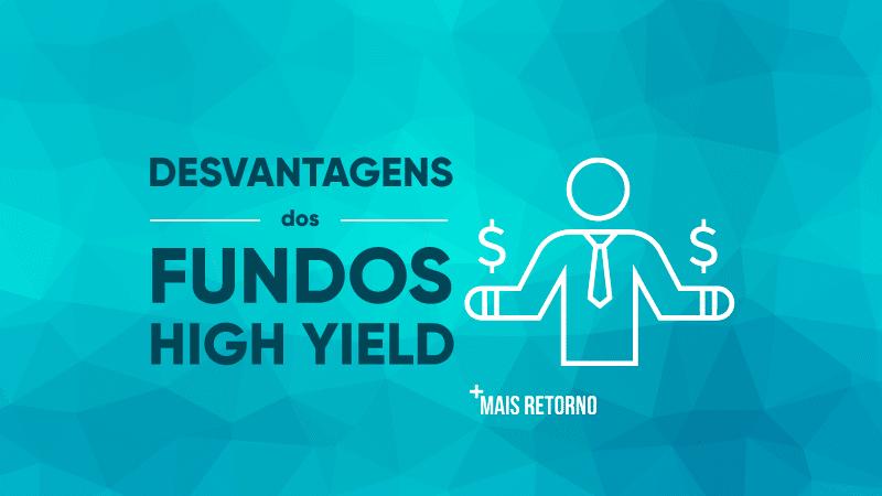 Desvantagens dos fundos high yield