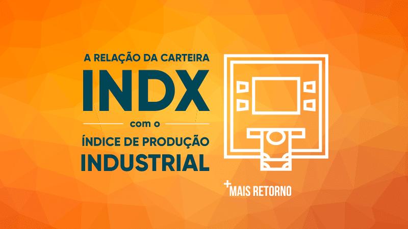 A relação da carteira INDX com o índice de produção industrial