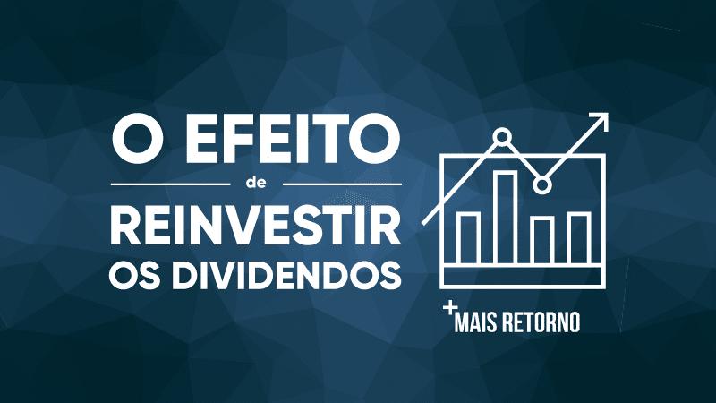 O efeito de reinvestir os dividendos