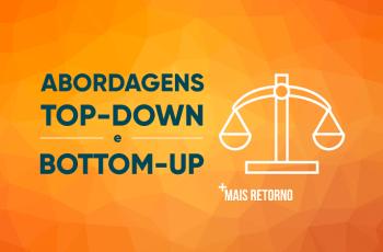 Abordagens Top-Down e Bottom-Up: o que são e como funcionam?