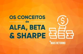 Os conceitos de Alfa, Beta e Sharpe