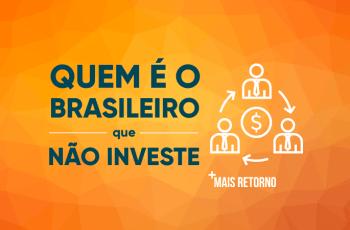Quem é o brasileiro que NÃO investe?