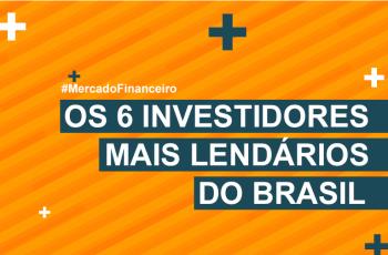 Os 6 investidores mais lendários do Brasil