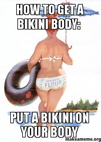 How to get a bikini body put a bikini on your body  Make a Meme