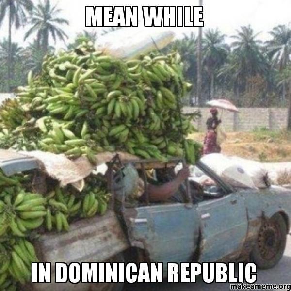 MEAN WHILE In domInican republic  Make a Meme
