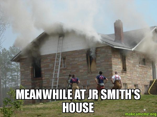 Meanwhile At JR Smiths House Make A Meme