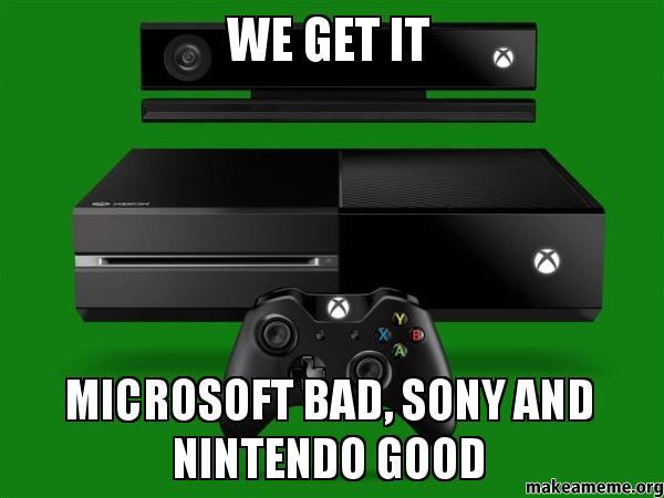 We Get It Microsoft Bad Sony And Nintendo Good Overused