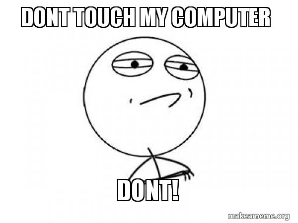 dont touch my computer