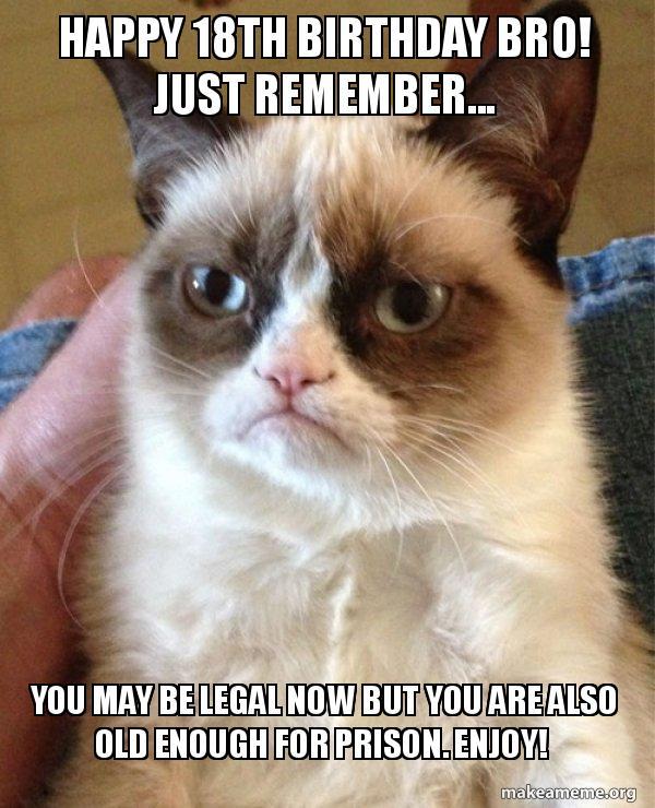 18th Birthday Meme : birthday, Happy, Birthday, Remember..., Legal, Enough, Prison., Enjoy!, Grumpy