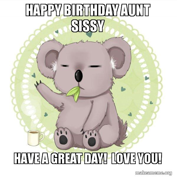 Happy Birthday Aunt Sissy Have a great day! Love you! - Aussie Koala doing the night shift | Make a Meme
