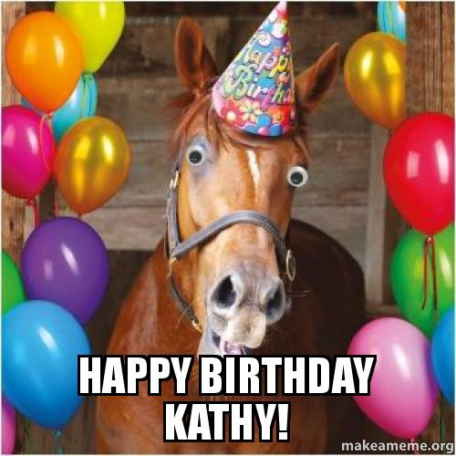 Happy Birthday Kathy! Make A Meme